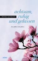 Petra Altmann: achtsam, ruhig und gelassen