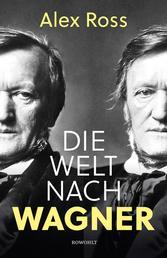 Die Welt nach Wagner - Ein deutscher Künstler und sein Einfluss auf die Moderne