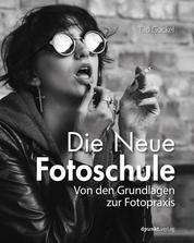 Die Neue Fotoschule - Von den Grundlagen zur Fotopraxis