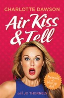 Charlotte Dawson: Air Kiss and Tell