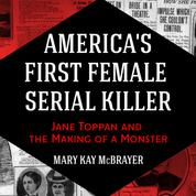 America's First Female Serial Killer - Jane Toppan and the Making of a Monster (Unabridged)