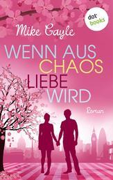 Wenn aus Chaos Liebe wird - Roman
