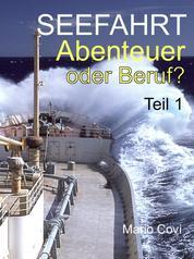 Seefahrt - Abenteuer oder Beruf? - Teil 1 - Von Traumtrips, Rattendampfern, wilder Lebenslust und schmerzvollem Abschiednehmen . . .