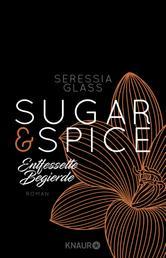 Sugar & Spice - Entfesselte Begierde - Roman