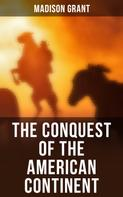 Madison Grant: The Conquest of the American Continent