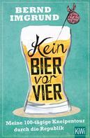 Bernd Imgrund: Kein Bier vor vier ★★