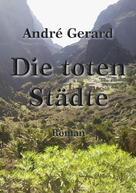 Andé Gerard: Die toten Städte