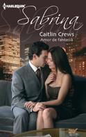 Caitlin Crews: Amor de fantasia
