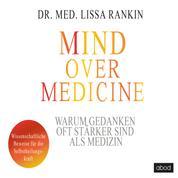 Mind over Medicine - Warum Gedanken oft stärker sind als Medizin - Wissenschaftliche Beweise für die Selbstheilungskraft