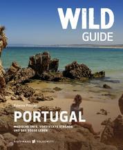 Wild Guide Portugal - Magische Porte, versteckte Strände und das süße Leben