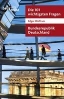Edgar Wolfrum: Die 101 wichtigsten Fragen - Bundesrepublik Deutschland