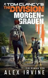 Tom Clancy's The Division: Morgengrauen - Roman zum Game