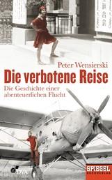 Die verbotene Reise - Die Geschichte einer abenteuerlichen Flucht - Ein SPIEGEL-Buch