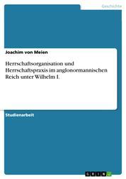 Herrschaftsorganisation und Herrschaftspraxis im anglonormannischen Reich unter Wilhelm I.