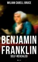 Wiliam Cabell Bruce: Benjamin Franklin: Self-Revealed (Vol. 1&2)