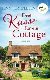 Drei Küsse für ein Cottage - Roman