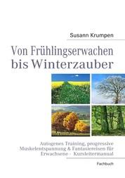 Von Frühlingserwachen bis Winterzauber - Autogenes Training, progressive Muskelentspannung & Fantasiereisen für Erwachsene - Kursleitermanual