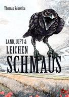 Thomas Sabottka: Land, Luft und Leichenschmaus
