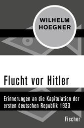 Flucht vor Hitler - Erinnerungen an die Kapitulation der ersten deutschen Republik 1933