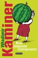 Wladimir Kaminer: Meine kaukasische Schwiegermutter ★★★★