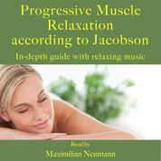 Progressive Muscle Relaxation according to Jacobson - In-depth guide with relaxing music