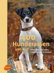 400 Hunderassen von A-Z - Alles über Aussehen, Charakter und Verhalten