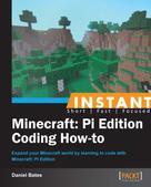 Daniel Bates: Instant Minecraft: Pi Edition Coding How-to