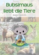 Siegfried Freudenfels: Bubsimaus liebt die Tiere ★★★★★