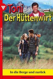Toni der Hüttenwirt 150 – Heimatroman - In die Berge und zurück