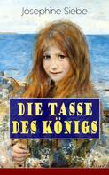 Josephine Siebe: Die Tasse des Königs