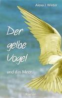 Alexa J. Winter: Der gelbe Vogel und das Meer