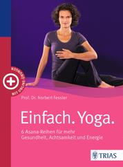 Einfach. Yoga. - 6 Asana-Reihen für mehr Gesundheit, Achtsamkeit und Energie