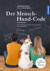 Der Mensch-Hund-Code - Selbstbewusstes Auftreten im Dschungel der Hundeszene