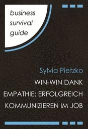 Business Survival Guide: Win-Win dank Empathie - Erfolgreich kommunizieren im Job