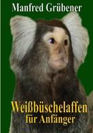 Manfred Grübener: Weißbüschelaffen