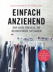 Einfach anziehend - Der Guide für alle, die Wegwerfmode satthaben: In 10 Schritten zum öko-fairen Kleiderschrank