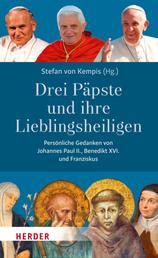 Drei Päpste und ihre Lieblingsheiligen - Persönliche Gedanken von Johannes Paul II, Benedikt XVI. und Franziskus.