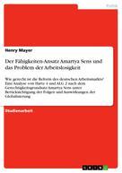 Henry Mayer: Der Fähigkeiten-Ansatz Amartya Sens und das Problem der Arbeitslosigkeit
