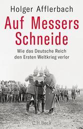 Auf Messers Schneide - Wie das Deutsche Reich den Ersten Weltkrieg verlor