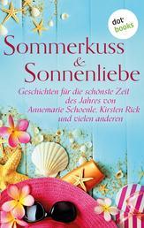 Sommerkuss & Sonnenliebe - Geschichten für die schönste Zeit des Jahres von Annemarie Schoenle, Kirsten Rick und vielen anderen