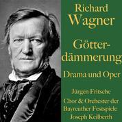 Richard Wagner: Götterdämmerung – Drama und Oper - Der Ring des Nibelungen Teil 4