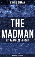 Khalil Gibran: The Madman - His Parables & Poems (With Original Illustrations)