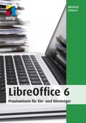 LibreOffice 6 - Praxiswissen für Ein- und Umsteiger