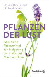 Pflanzen der Lust - Natürliche Potenzmittel zur Steigerung der Libido bei Mann & Frau