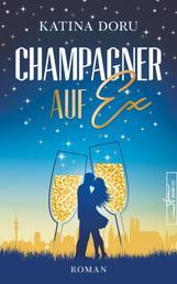 Champagner auf Ex - Liebesroman