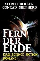 Fern der Erde: Drei Science Fiction Romane