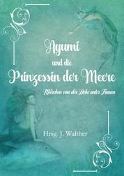 Ayumi und die Prinzessin der Meere - Märchen von der Liebe unter Frauen
