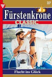 Fürstenkrone Classic 27 – Adelsroman - Flucht ins Glück