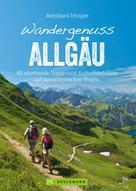 Bernhard Irlinger: Wandergenuss Allgäu