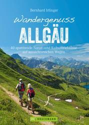 Wandergenuss Allgäu - 40 spannende Natur- und Kulturerlebnisse auf aussichtsreichen Wegen